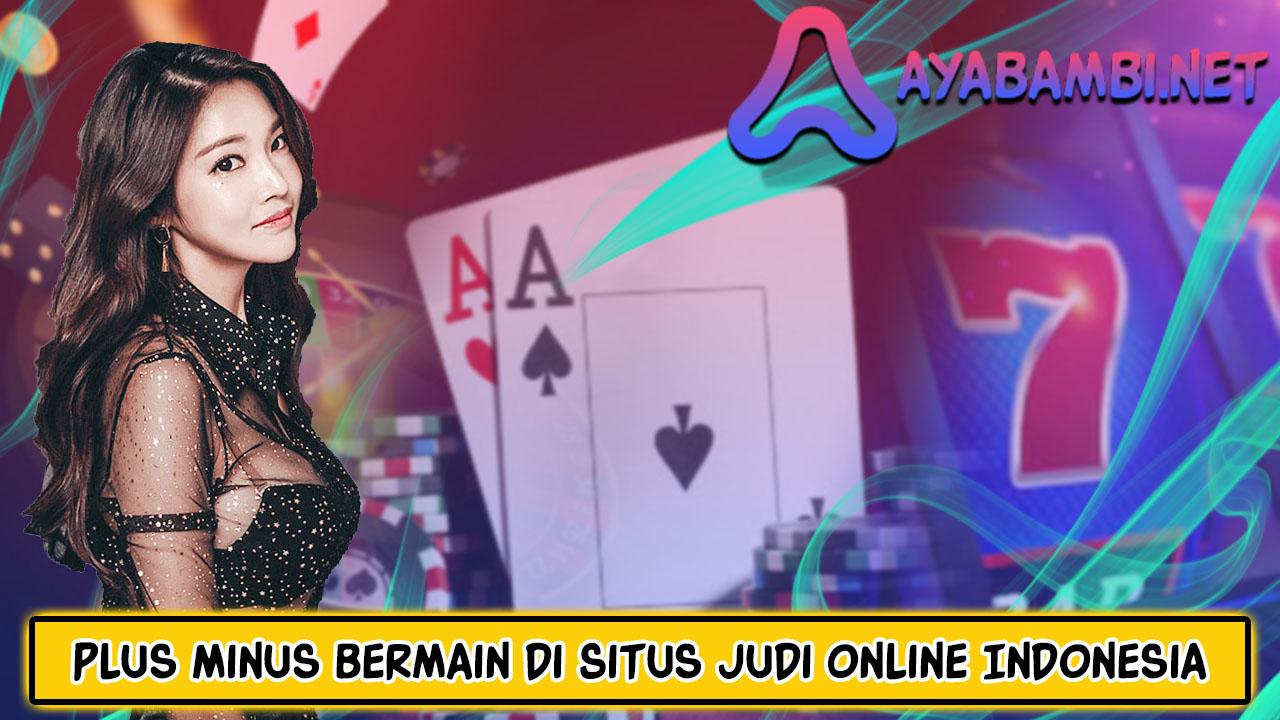 Plus-Minus Bermain di Situs Judi Online Indonesia